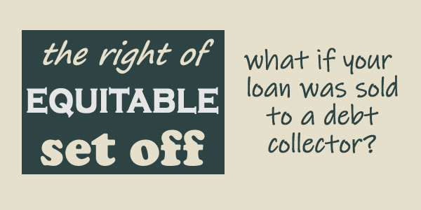 """""""The right of equitable set off"""" - but what if your loan has been sold to a debt collector? In a Scheme or administration sometimes you still get set off. you can complain if you don't to the debt collector."""
