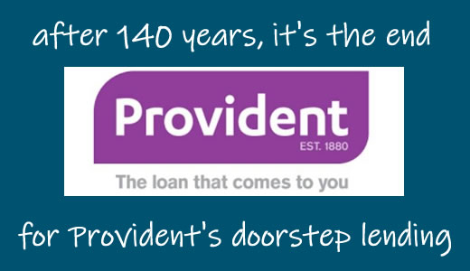 after 160 years, it's the end for provident's doorstep lending operation