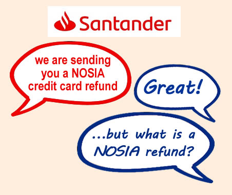 Sanntander has sent some credit card holders NOSIA refunds - but what are these, why have you been sent them and why has Santander changed the amount?is?
