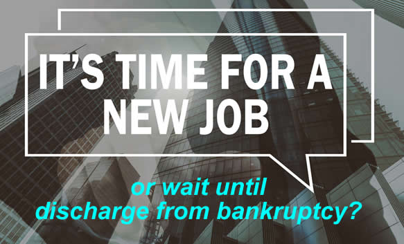 You may want a new job - but what if you have gone bankrupt recently, if it better to wait until you are discharged?